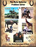img - for The Mule Behavior Problem Solver: How Mules Think, Learn and React book / textbook / text book