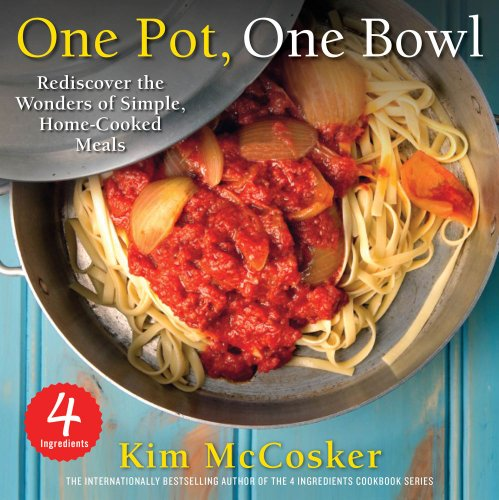 4 Ingredients One Pot, One Bowl: Rediscover the Wonders of Simple, Home-Cooked Meals by Kim McCosker