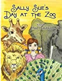Sally Sue's Day at the Zoo, Chad Crawford, 1456018817