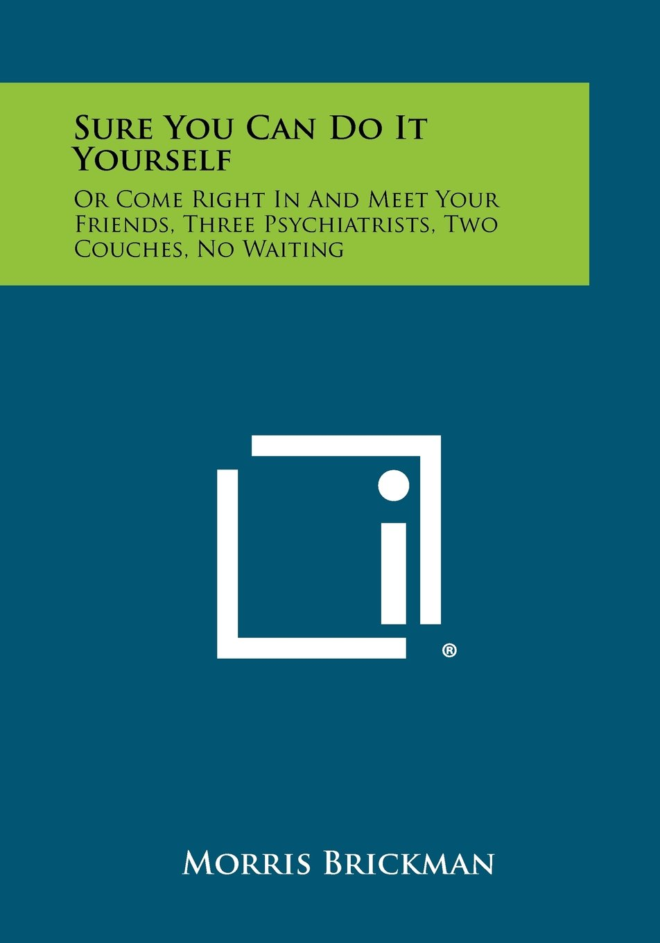 Download Sure You Can Do It Yourself: Or Come Right In And Meet Your Friends, Three Psychiatrists, Two Couches, No Waiting pdf epub