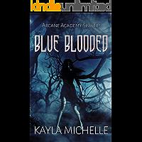 Blue Blooded: A Reverse Harem Paranormal Romance (Arcane Academy Slayers: Book 1 )