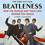 Beatleness: How the Beatles and Their Fans Remade the World | Candy Leonard
