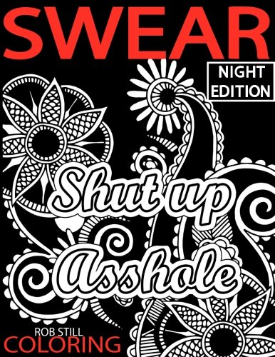 Swear Coloring NIGHT EDITION Shut Up Asshole Word Book Adult Books 40 Sweary Designs On Bleck Paper Relaxing