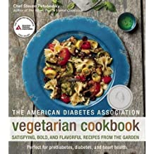 The American Diabetes Association Vegetarian Cookbook: Satisfying, Bold, and Flavorful Recipes from the Garden