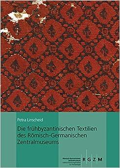 Die Fruhbyzantinischen Textilien Des Romisch-Germanischen Zentralmuseums: Mit Einem Beitrag Von Ina Vanden Berghe (Romisch Germanisches Zentralmuseum / Kataloge VOR- Und Fruhg)