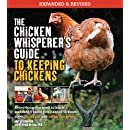 The Chicken Whisperer's Guide to Keeping Chickens, Revised: Everything you need to know. and didn't know you needed to know about backyard and urban chickens