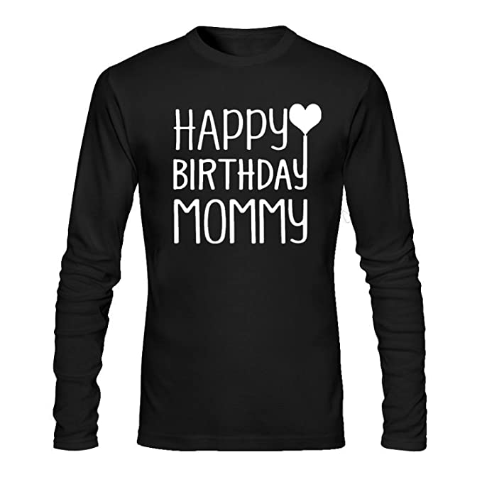 Image Unavailable Not Available For Color HAPPY BIRTHDAY MOMMY Womens Long Sleeve Cotton Crewneck T Shirt Black