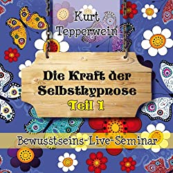 Die Kraft der Selbsthypnose: Teil 1 (Bewusstseins-Live-Seminar)