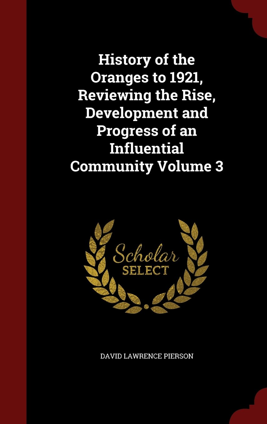 History of the Oranges to 1921, Reviewing the Rise, Development and Progress of an Influential Community Volume 3 ebook