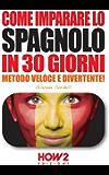 COME IMPARARE LO SPAGNOLO IN 30 GIORNI. Metodo Veloce e Divertente! (HOW2 Edizioni Vol. 62)