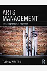 Arts Management: An entrepreneurial approach Kindle Edition