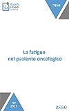 La fatigue nel paziente oncologico: Quella stanchezza insostenibile