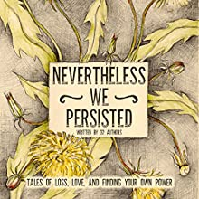 Nevertheless We Persisted Audiobook by Amy Oestreicher, Cat Gould, Charlotte McKinnon, Deepti Gupta, Sue Pitkin, Tanya Eby, Tamara Hansen Narrated by Amy Landon, Amy McFadden, Bailey Carr, Cat Gould, Deepti Gupta, Janina Edward, Sue Pitkin