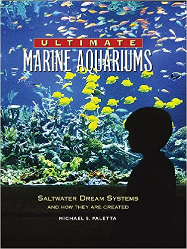 Ultimate Marine Aquariums: Saltwater Dream Systems and How They are Created (Microcosm/T.F.H. Professional)