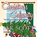 Christmas Calamity: A Cozy Mystery with Recipes: The Painted Lady Inn Mysteries, Book 4 | M. K. Scott