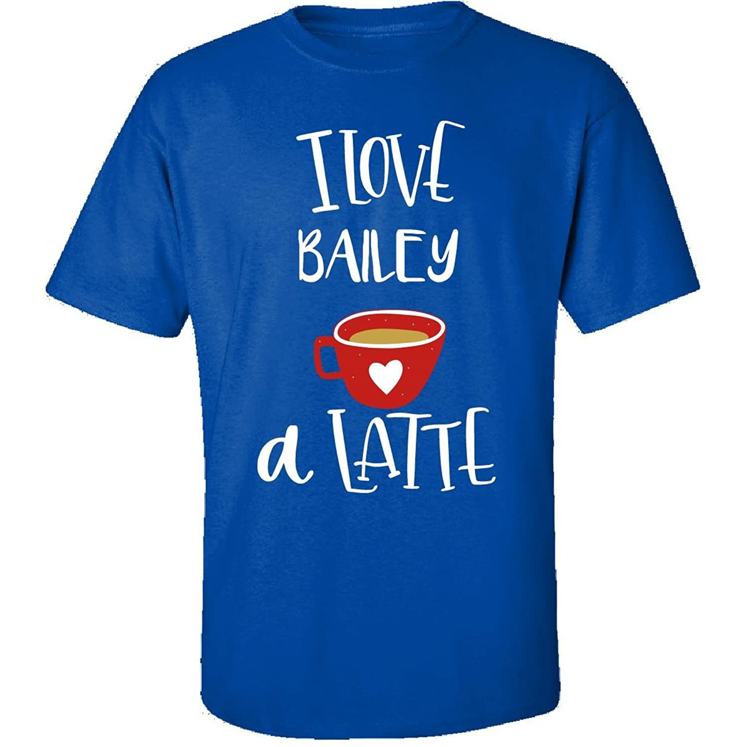 Valentines Day Coffee Design I Love Bailey A Latte - Adult Shirt