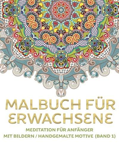 Malbuch für Erwachsene - Meditation für Anfänger mit Bildern/Handgemalte Motive
