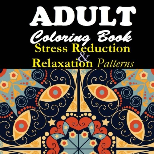 Adult Coloring Book: Stress Reduction and Relaxation Patterns (Ciparum's Relaxation Coloring Book) (Volume 2)