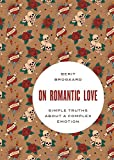 "Berit Brogaard, ""On Romantic Love: Simple Truths about a Complex Emotion"" (Oxford UP, 2015)"