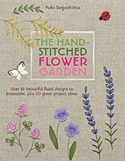 the hand stitched flower garden 40 beautiful floral designs to embroider plus 20 - Embroidery Garden