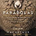Parábolas [Parables]: Los misterios del reino de Dios revelados a través de las historias que Jesús contó [The Mysteries of the Kingdom of God Revealed Through the Stories Jesus Told] Audiobook by John F. MacArthur Narrated by Miguel Borda