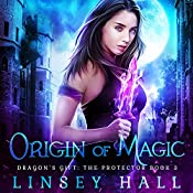 Origin of Magic: Dragon's Gift: The Protector, Book 3 | Linsey Hall
