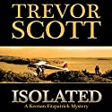 Isolated: A Keenan Fitzpatrick Mystery Audiobook by Trevor Scott Narrated by Steven Roy Grimsley