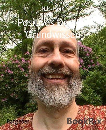 Positives Denken Grundwissen: Erfüllung, Liebe, Glück, Lebensfreude und Optimismus (German Edition)