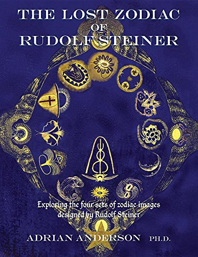 The Lost Zodiac of Rudolf Steiner: Exploring the four sets of zodiac images designed by Rudolf Steiner