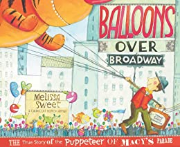 Balloons Over Broadway The True Story Of The Puppeteer Of Macys Parade Bank Street