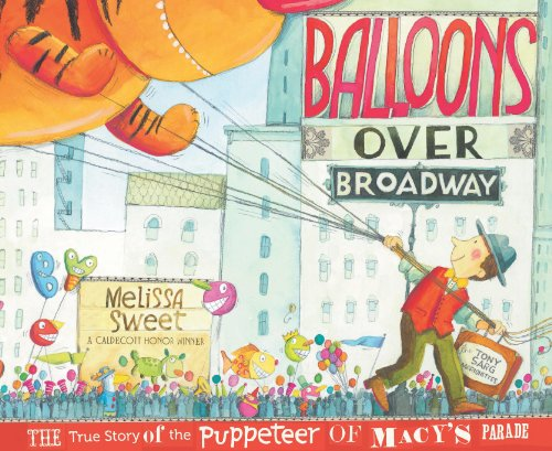 Balloons over Broadway: The True Story of the Puppeteer of Macy's Parade (Bank Street College of Education Flora Stieglitz Straus Award - Macys Kids