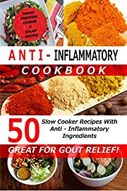 Anti Inflammatory Cookbook - 50 Slow Cooker Recipes With Anti - Inflammatory Ingredients: Bonus: Pressure Cooker & Salad Recipes