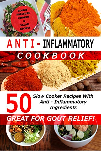 Anti Inflammatory Cookbook - 50 Slow Cooker Recipes With Anti - Inflammatory Ingredients: Bonus: Pressure Cooker & Salad Recipes by Kate Marshall, Recipe Junkies