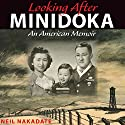 Looking after Minidoka: An American Memoir Audiobook by Neil Nakadate Narrated by Jason Drew Panzer