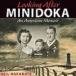Looking after Minidoka: An American Memoir  | Neil Nakadate