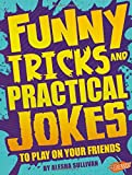 Funny Tricks and Practical Jokes to Play on Your Friends (Jokes, Tricks, and Other Funny Stuff)