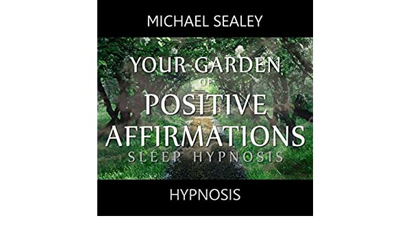 Your Garden of Positive Affirmations (Sleep Hypnosis) by