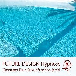 Die FUTURE DESIGN Hypnose