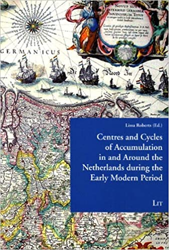 Centres and Cycles of Accumulation in and Around the Netherlands During the Early Modern Period (Low Countries Studies on the Circulation of Natural Knowledge) (2012-03-08)