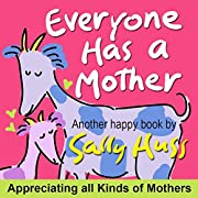 Children's Books: EVERYONE HAS A MOTHER (Fun, Adorable, Rhyming Bedtime Story/Picture Book, for Beginner Readers, Honoring Mothers of all Kinds, Including Animals, Ages 2-8)