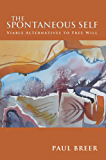The Spontaneous Self: Viable Alternatives to Free Will