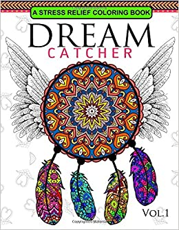 Dream Catcher Volume 1 Flower Mandalas Stress Relief Coloring Book Dreamcatcher Books For Adults DreamTeam