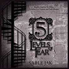 5 Levels of Fear Performance by Sable Jak, Matthew Boudreau - director Narrated by Jonathan Lee-Vroman, Anjelica McMillan, Tadd Morgan