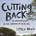 Cutting Back: My Apprenticeship in the Gardens of Kyoto Audiobook by Leslie Buck Narrated by Caroline McLaughlin