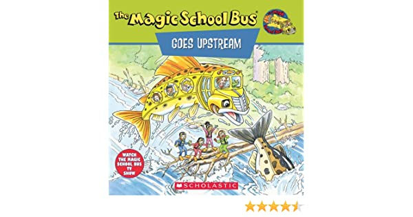 The Magic School Bus Goes Upstream: A Book About Salmon Migration ...