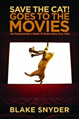 Save the Cat Goes to the Movies: The Screenwriter's Guide to Every Story Ever Told Kindle Edition