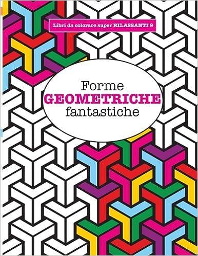 Libro Da Colorare Super Rilassante 9 Forme Geometriche Fantastiche