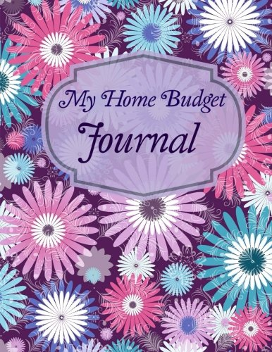 My Home Budget Journal (Week-by-Week Budget Planner with Financial Goal Planning Pages) (Volume 18)
