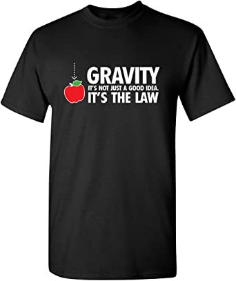 Gravity Law Sarcastic Graphic Gift Idea Cool Adult Humor  Funny Novelty T shirts