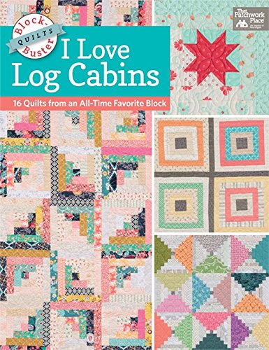 Block-Buster Quilts - I Love Log Cabins: 16 Quilts from an All-Time Favorite ()